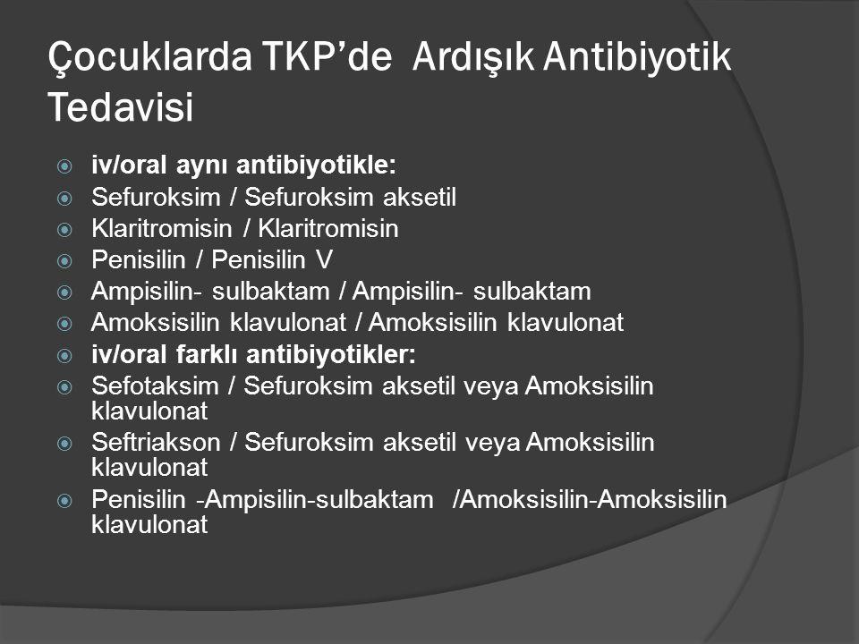 Çocuklarda TKP'de Ardışık Antibiyotik Tedavisi  iv/oral aynı antibiyotikle:  Sefuroksim / Sefuroksim aksetil  Klaritromisin / Klaritromisin  Penis