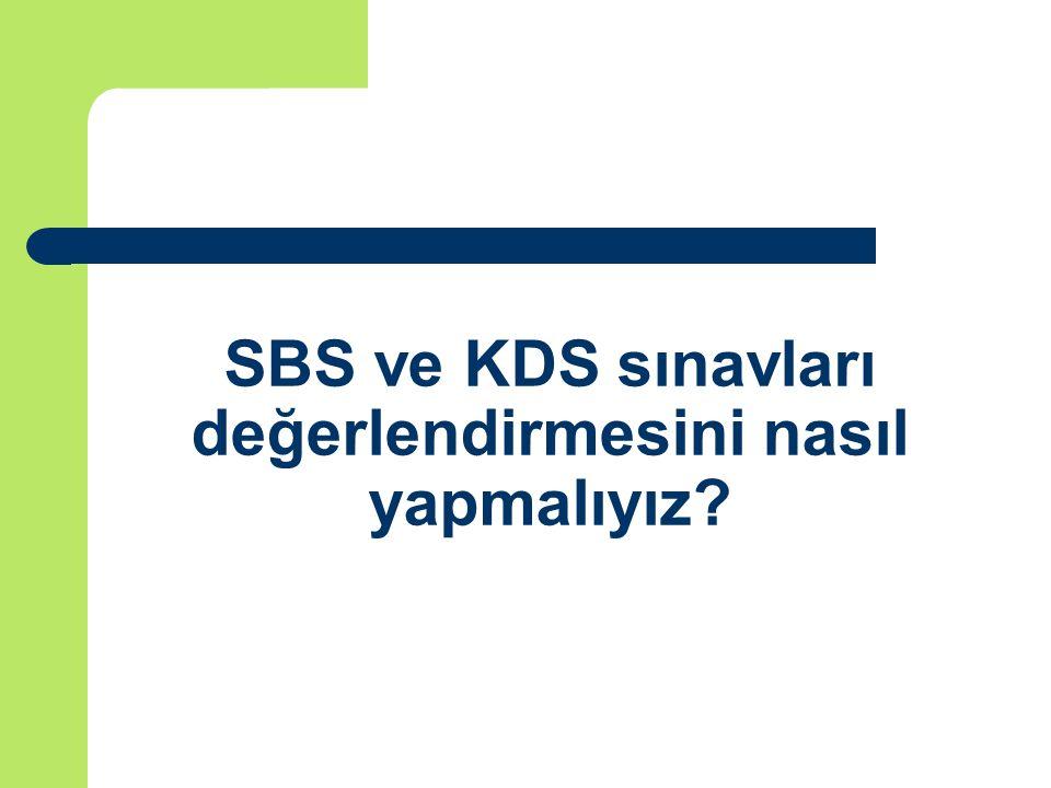 SBS ve KDS sınavları değerlendirmesini nasıl yapmalıyız?