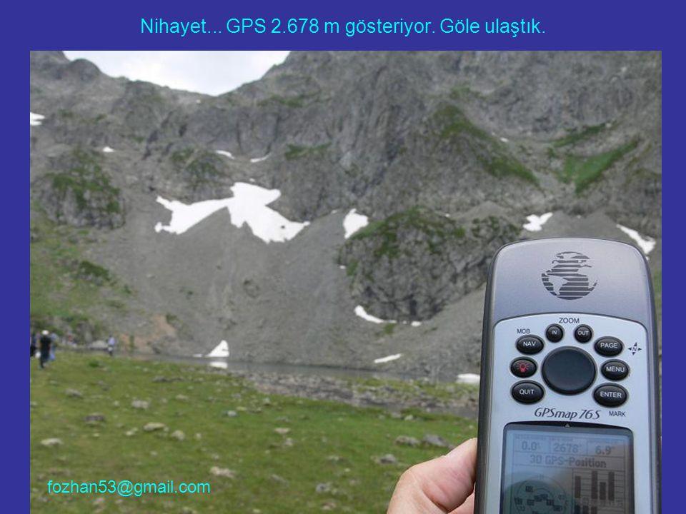 Nihayet... GPS 2.678 m gösteriyor. Göle ulaştık. fozhan53@gmail.com