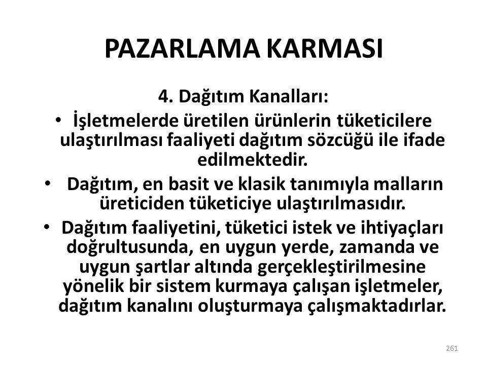 PAZARLAMA KARMASI 261 4. Dağıtım Kanalları: İşletmelerde üretilen ürünlerin tüketicilere ulaştırılması faaliyeti dağıtım sözcüğü ile ifade edilmektedi