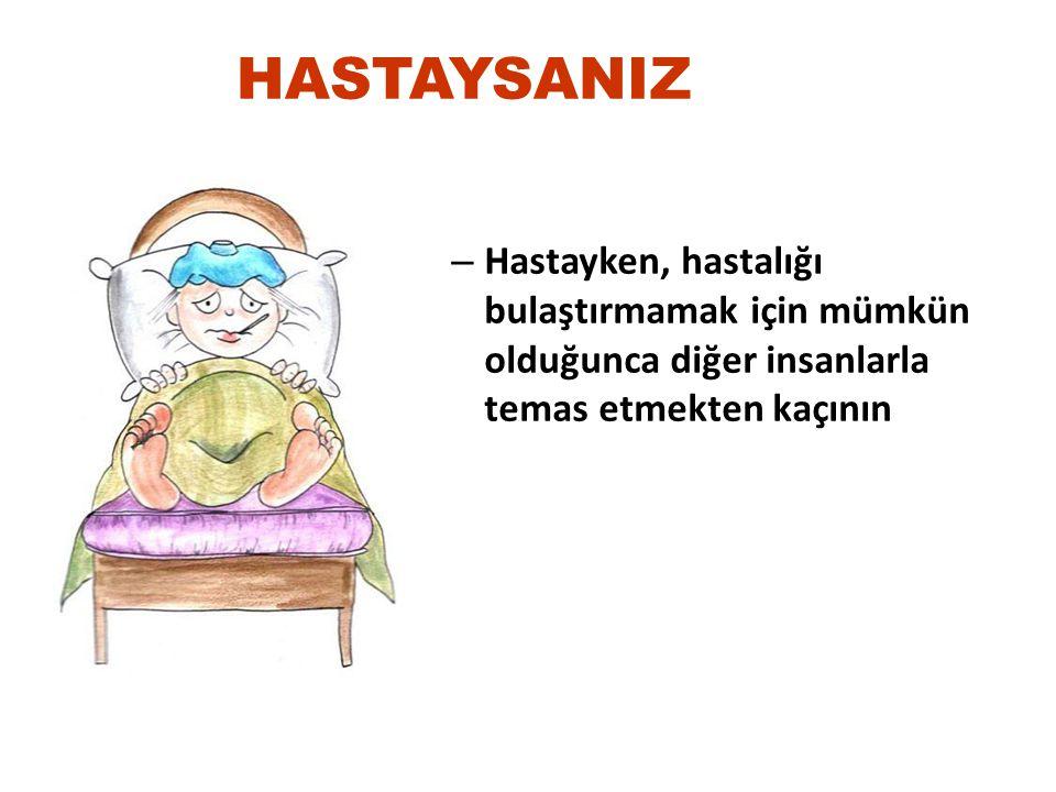 – Hastayken, hastalığı bulaştırmamak için mümkün olduğunca diğer insanlarla temas etmekten kaçının HASTAYSANIZ