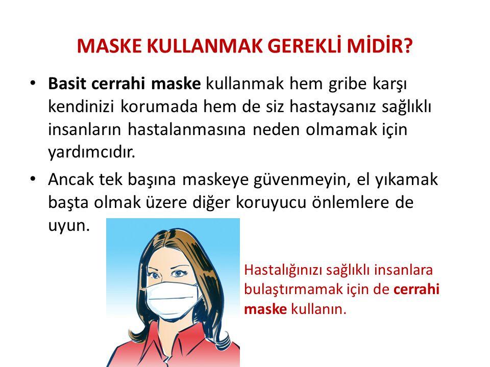 Basit cerrahi maske kullanmak hem gribe karşı kendinizi korumada hem de siz hastaysanız sağlıklı insanların hastalanmasına neden olmamak için yardımcıdır.