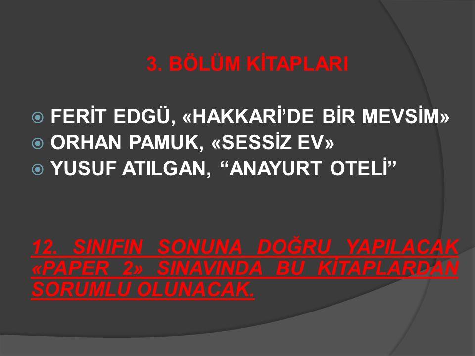 """3. BÖLÜM KİTAPLARI  FERİT EDGÜ, «HAKKARİ'DE BİR MEVSİM»  ORHAN PAMUK, «SESSİZ EV»  YUSUF ATILGAN, """"ANAYURT OTELİ"""" 12. SINIFIN SONUNA DOĞRU YAPILACA"""