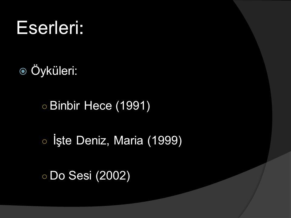 Eserleri :  Öyküleri: ○ Binbir Hece (1991) ○ İşte Deniz, Maria (1999) ○ Do Sesi (2002)