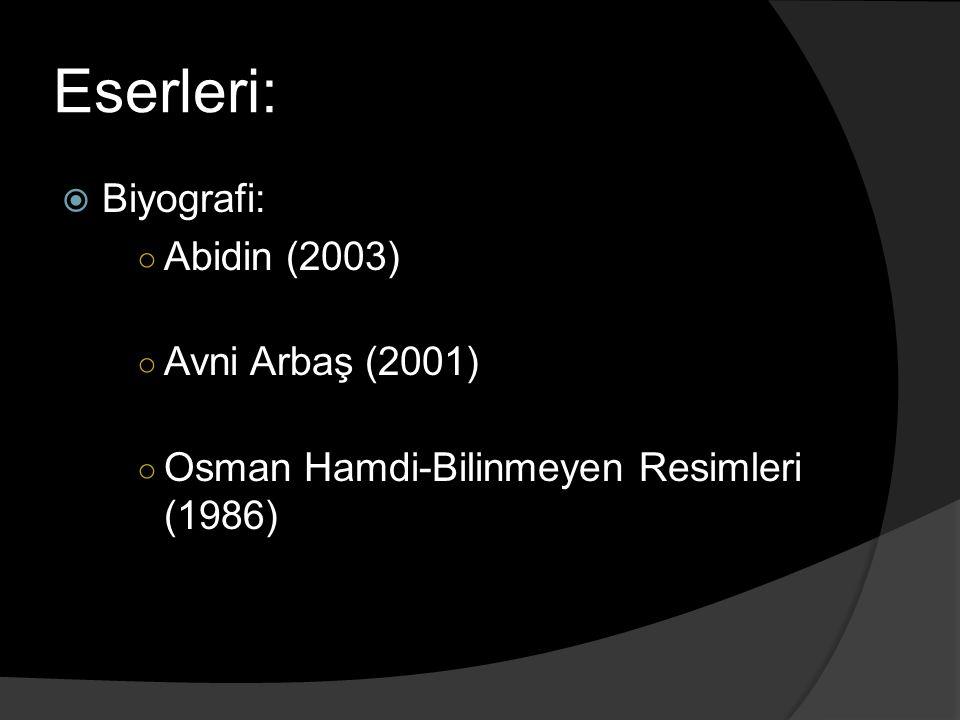 Eserleri:  Biyografi: ○ Abidin (2003) ○ Avni Arbaş (2001) ○ Osman Hamdi-Bilinmeyen Resimleri (1986)