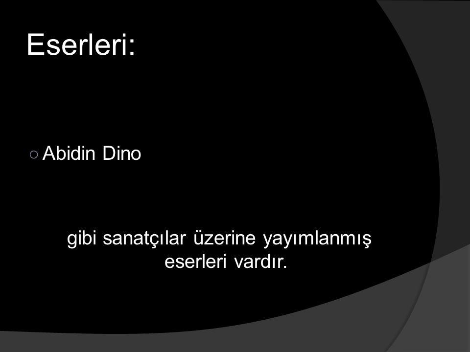 Eserleri: ○ Abidin Dino gibi sanatçılar üzerine yayımlanmış eserleri vardır.
