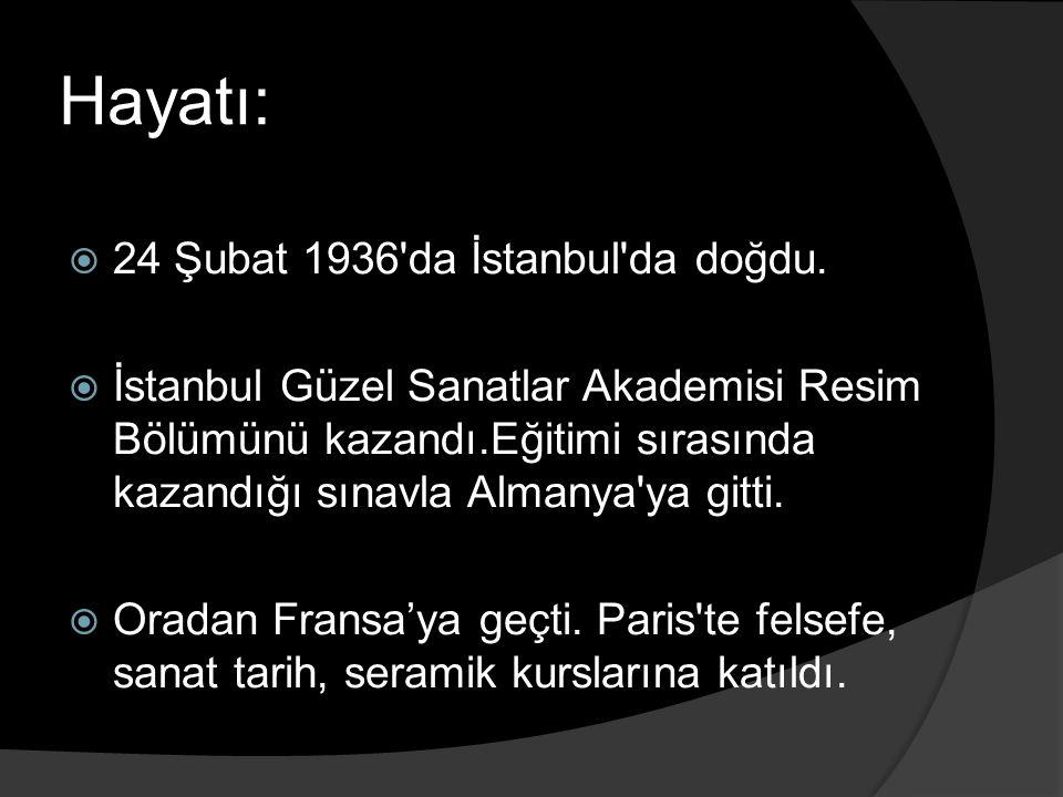 Hayatı:  24 Şubat 1936'da İstanbul'da doğdu.  İstanbul Güzel Sanatlar Akademisi Resim Bölümünü kazandı.Eğitimi sırasında kazandığı sınavla Almanya'y