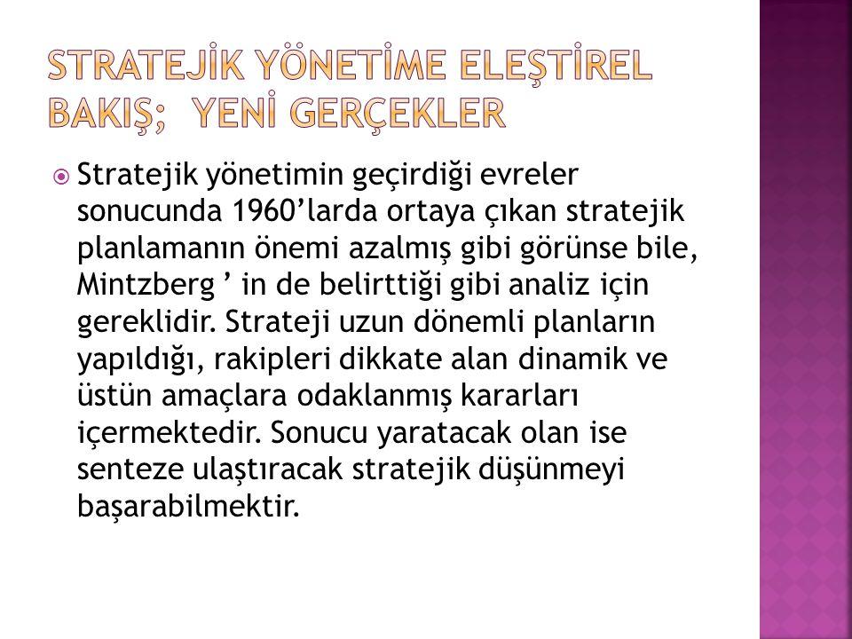  Stratejik yönetimin geçirdiği evreler sonucunda 1960'larda ortaya çıkan stratejik planlamanın önemi azalmış gibi görünse bile, Mintzberg ' in de bel