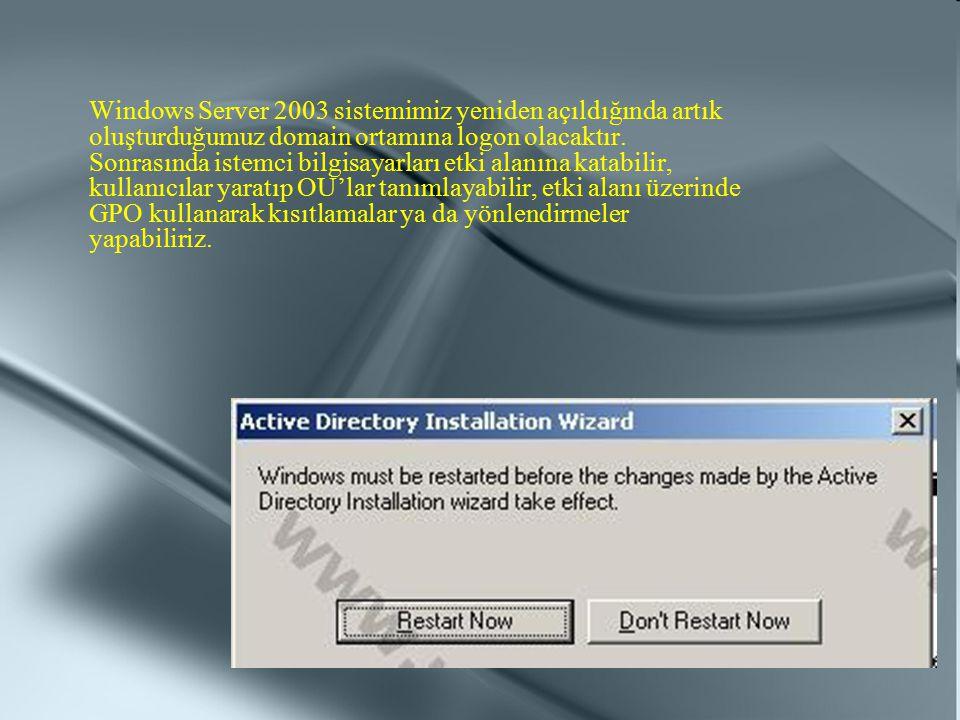 Windows Server 2003 sistemimiz yeniden açıldığında artık oluşturduğumuz domain ortamına logon olacaktır. Sonrasında istemci bilgisayarları etki alanın