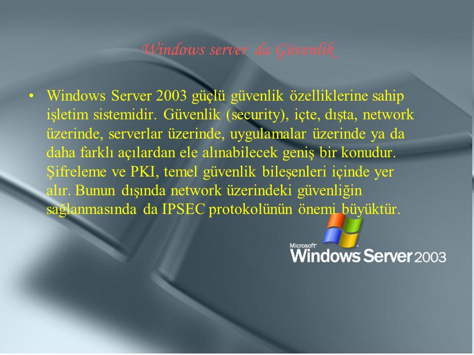 Windows server da Güvenlik Windows Server 2003 güçlü güvenlik özelliklerine sahip işletim sistemidir. Güvenlik (security), içte, dışta, network üzerin