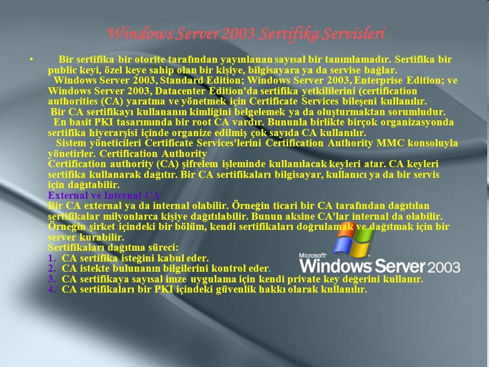 Windows Server 2003 Sertifika Servisleri Bir sertifika bir otorite tarafından yayınlanan sayısal bir tanımlamadır. Sertifika bir public keyi, özel key