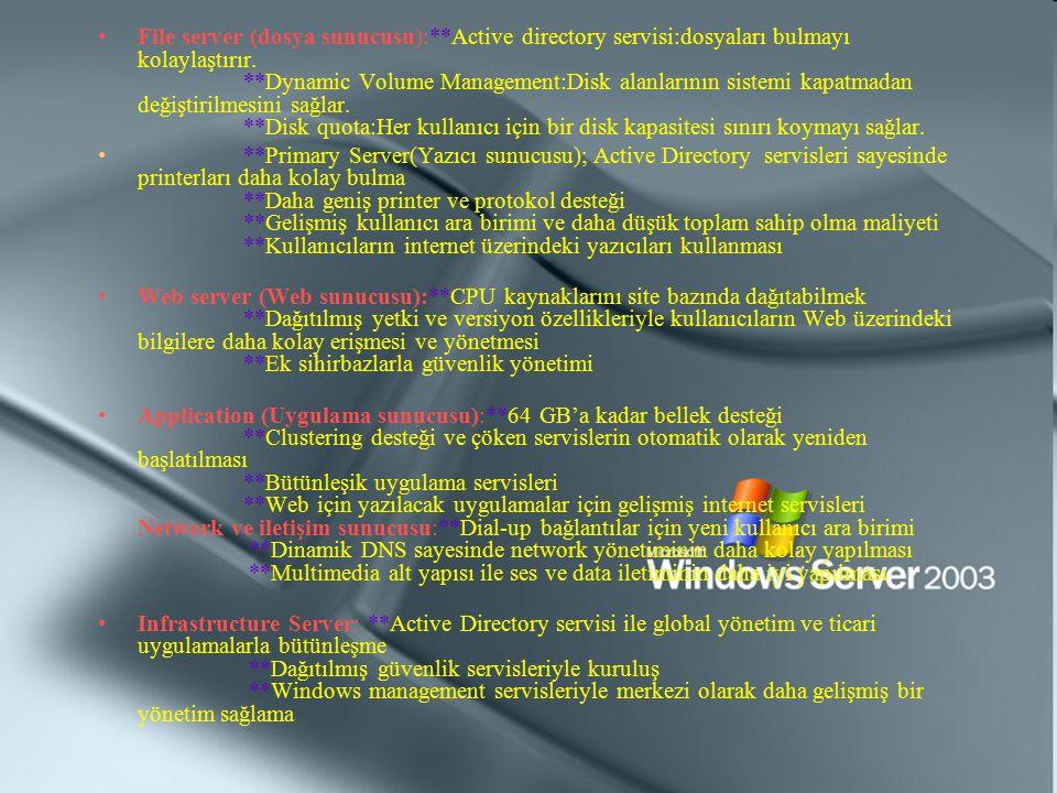 File server (dosya sunucusu):**Active directory servisi:dosyaları bulmayı kolaylaştırır. **Dynamic Volume Management:Disk alanlarının sistemi kapatmad