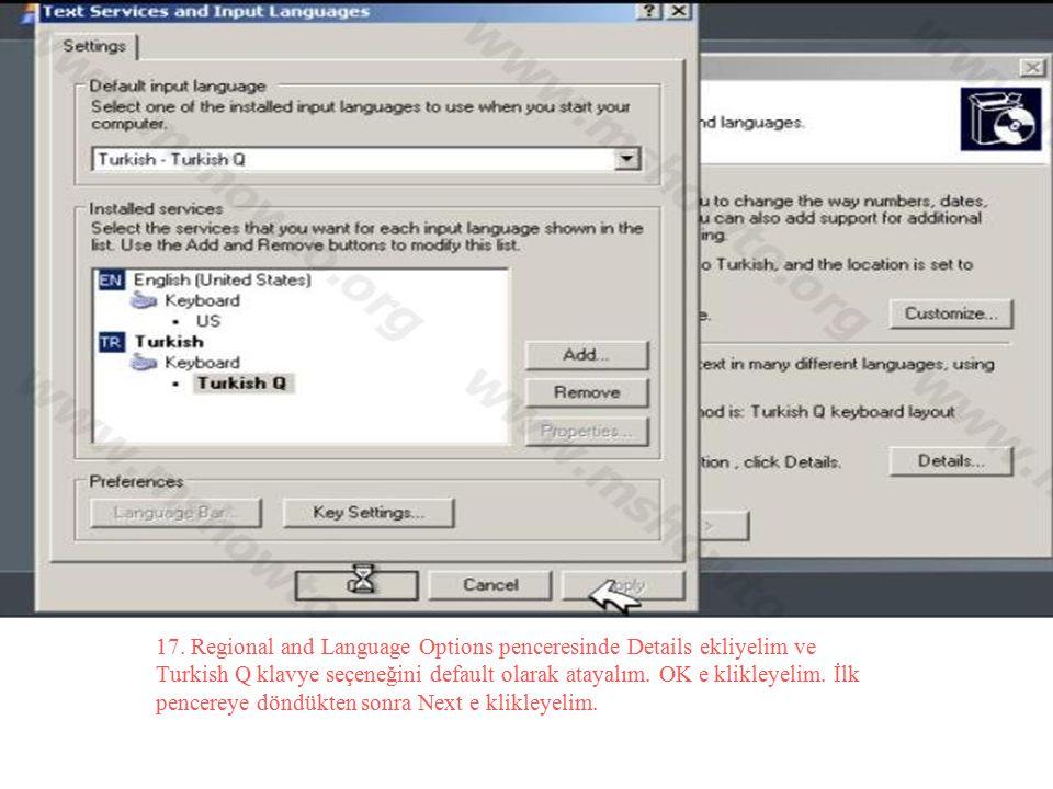 17. Regional and Language Options penceresinde Details ekliyelim ve Turkish Q klavye seçeneğini default olarak atayalım. OK e klikleyelim. İlk pencere