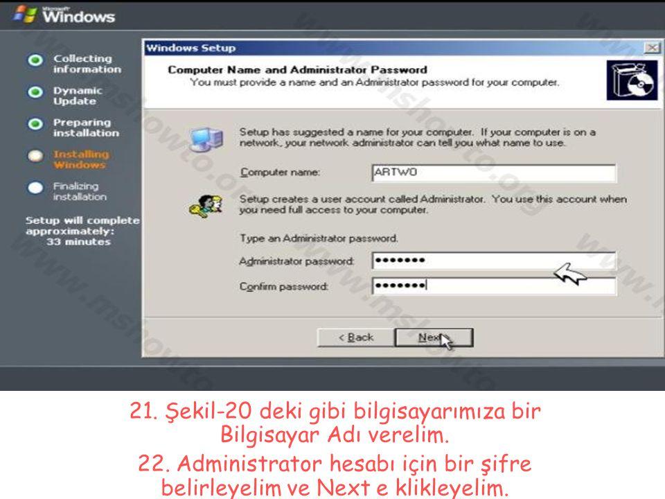 21. Şekil-20 deki gibi bilgisayarımıza bir Bilgisayar Adı verelim. 22. Administrator hesabı için bir şifre belirleyelim ve Next e klikleyelim.