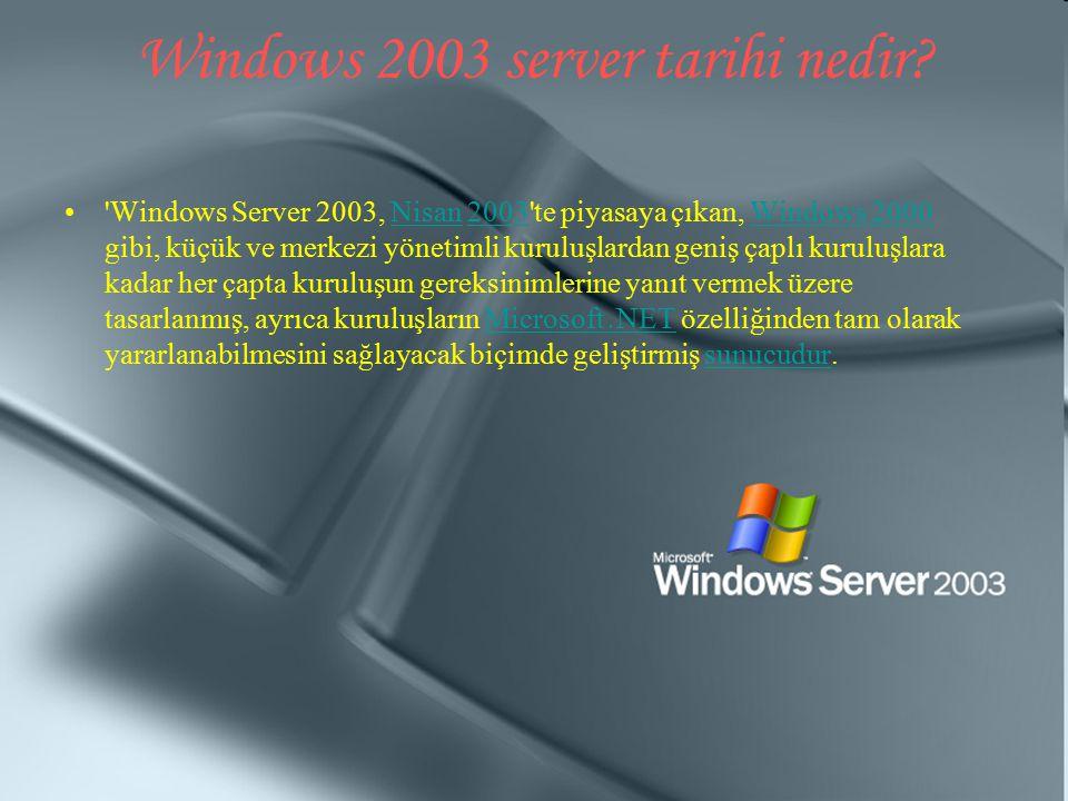 Windows 2003 server tarihi nedir? 'Windows Server 2003, Nisan 2003'te piyasaya çıkan, Windows 2000 gibi, küçük ve merkezi yönetimli kuruluşlardan geni