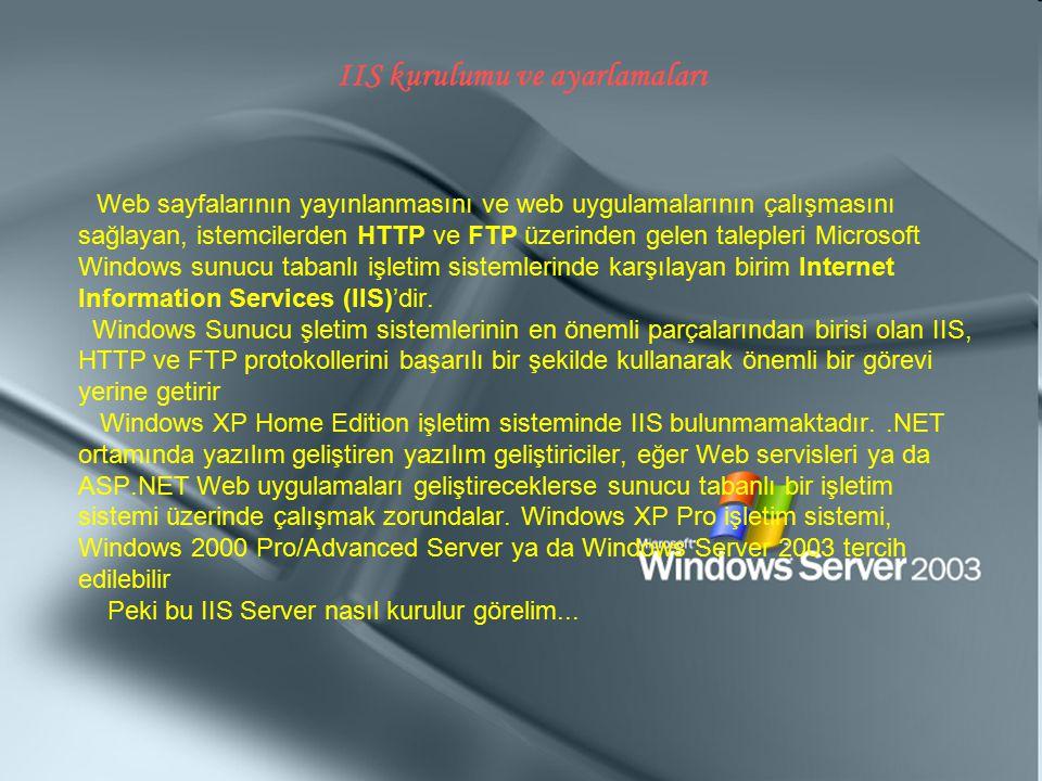 IIS kurulumu ve ayarlamaları Web sayfalarının yayınlanmasını ve web uygulamalarının çalışmasını sağlayan, istemcilerden HTTP ve FTP üzerinden gelen ta
