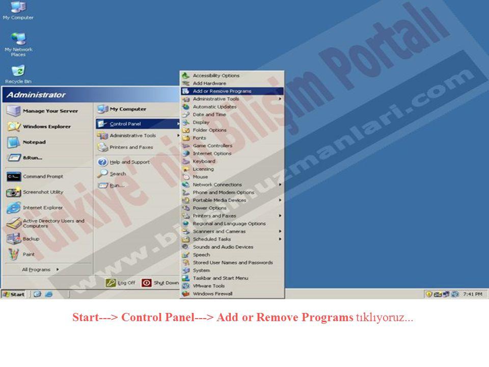 Start---> Control Panel---> Add or Remove Programs tıklıyoruz...