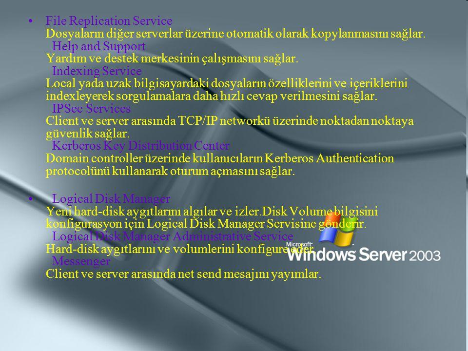 File Replication Service Dosyaların diğer serverlar üzerine otomatik olarak kopylanmasını sağlar. Help and Support Yardım ve destek merkesinin çalışma