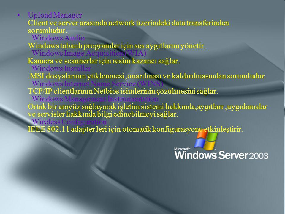 Upload Manager Client ve server arasında network üzerindeki data transferinden sorumludur. Windows Audio Windows tabanlı programlar için ses aygıtları