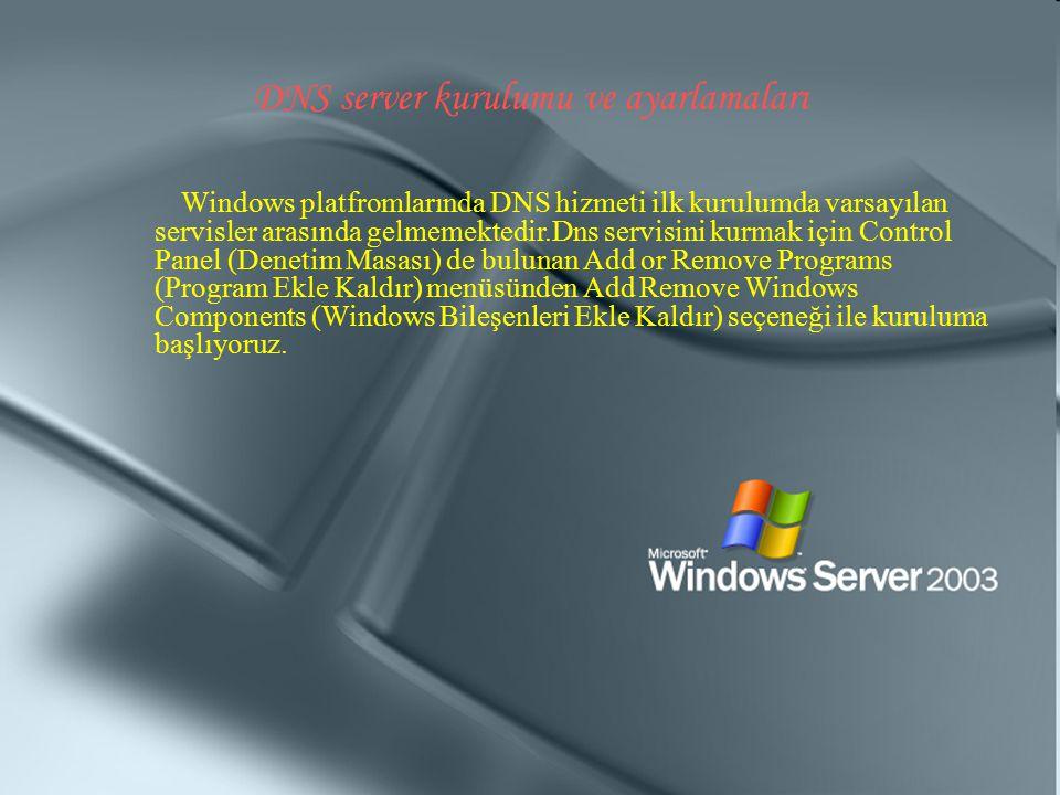 DNS server kurulumu ve ayarlamaları Windows platfromlarında DNS hizmeti ilk kurulumda varsayılan servisler arasında gelmemektedir.Dns servisini kurmak