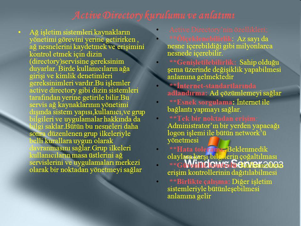 Active Directory kurulumu ve anlatımı Ağ işletim sistemleri kaynakların yönetimi görevini yerine getirirken, ağ nesnelerini kaydetmek ve erişimini kon