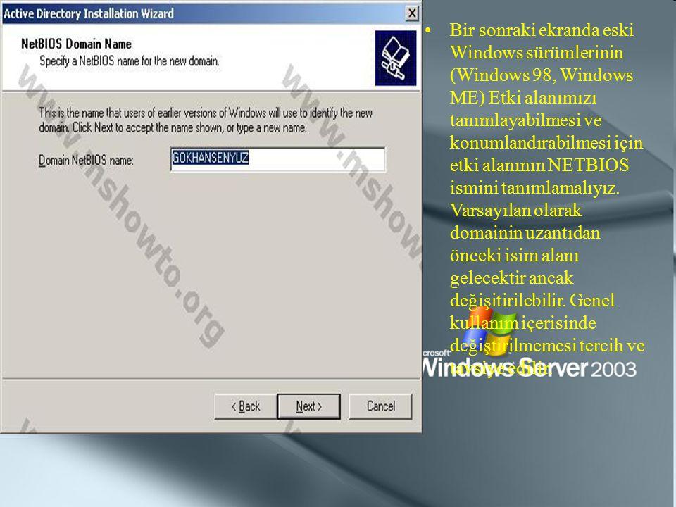 Bir sonraki ekranda eski Windows sürümlerinin (Windows 98, Windows ME) Etki alanımızı tanımlayabilmesi ve konumlandırabilmesi için etki alanının NETBI