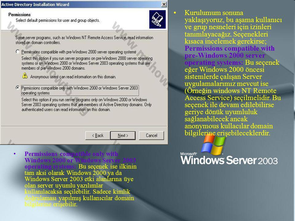 Permissions compatible only with Windows 2000 or Windows Server 2003 operating systems: Bu seçenek ise ilkinin tam aksi olarak Windows 2000 ya da Wind