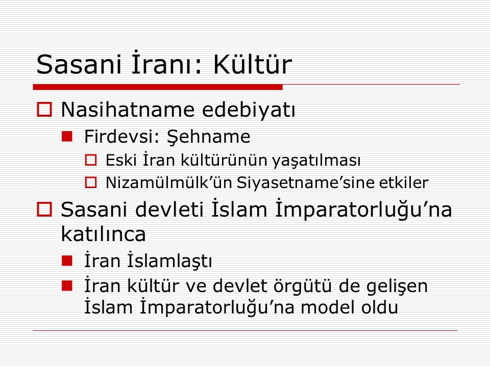 Sasani İranı: Kültür  Nasihatname edebiyatı Firdevsi: Şehname  Eski İran kültürünün yaşatılması  Nizamülmülk'ün Siyasetname'sine etkiler  Sasani d