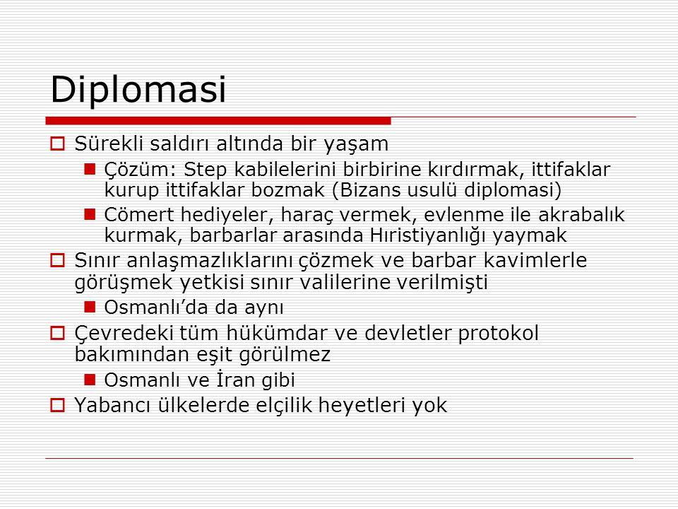 Diplomasi  Sürekli saldırı altında bir yaşam Çözüm: Step kabilelerini birbirine kırdırmak, ittifaklar kurup ittifaklar bozmak (Bizans usulü diplomasi