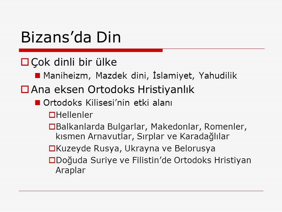 Bizans'da Din  Çok dinli bir ülke Maniheizm, Mazdek dini, İslamiyet, Yahudilik  Ana eksen Ortodoks Hristiyanlık Ortodoks Kilisesi'nin etki alanı  H