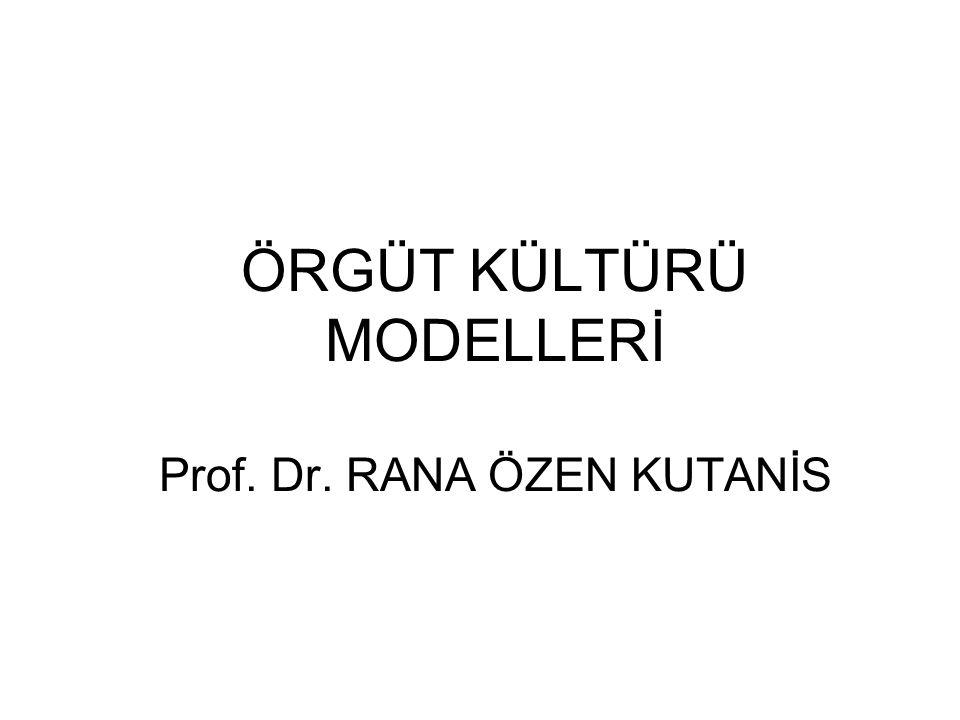 Prof.Dr. Rana Özen Kutanis ÖRGÜT KÜLTÜRÜ MODELLERİ A.