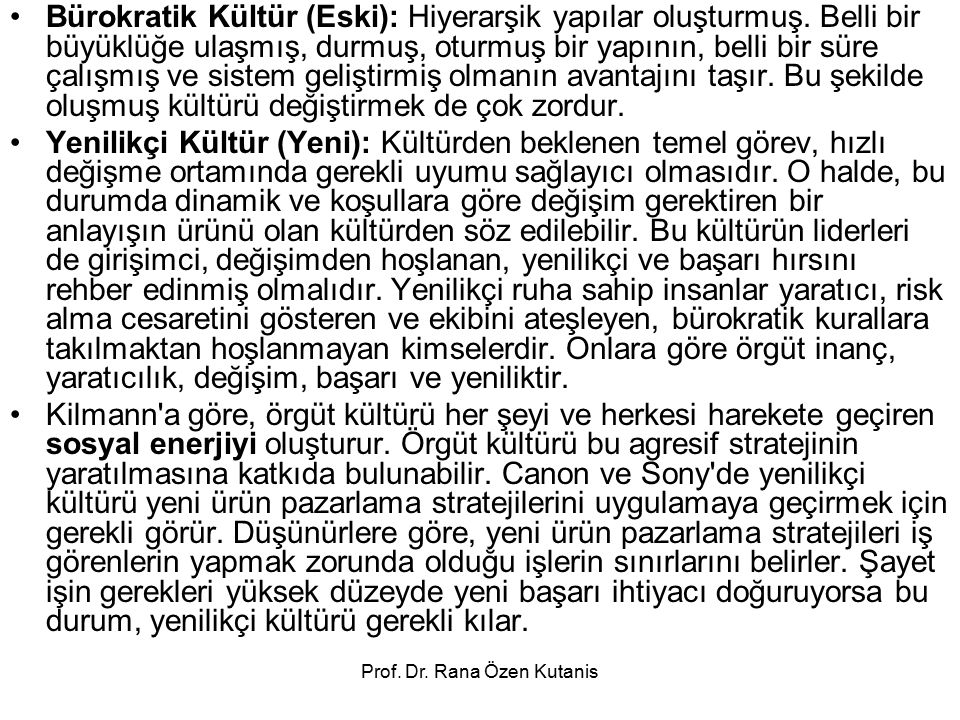 Prof. Dr. Rana Özen Kutanis Bürokratik Kültür (Eski): Hiyerarşik yapılar oluşturmuş. Belli bir büyüklüğe ulaşmış, durmuş, oturmuş bir yapının, belli b