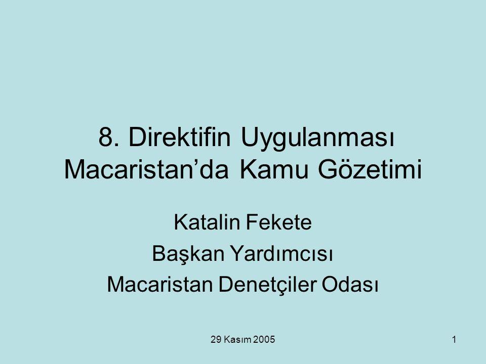 29 Kasım 20051 8. Direktifin Uygulanması Macaristan'da Kamu Gözetimi Katalin Fekete Başkan Yardımcısı Macaristan Denetçiler Odası