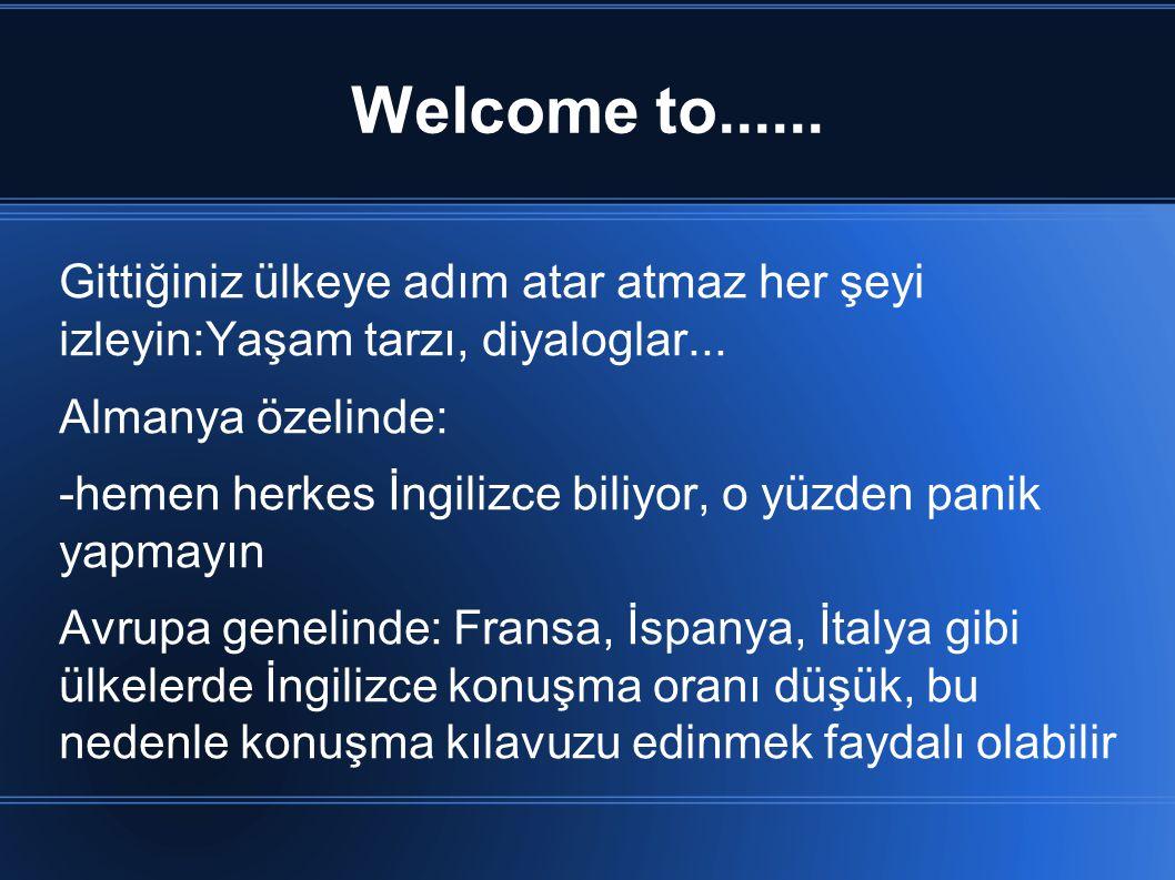 Welcome to...... Gittiğiniz ülkeye adım atar atmaz her şeyi izleyin:Yaşam tarzı, diyaloglar...