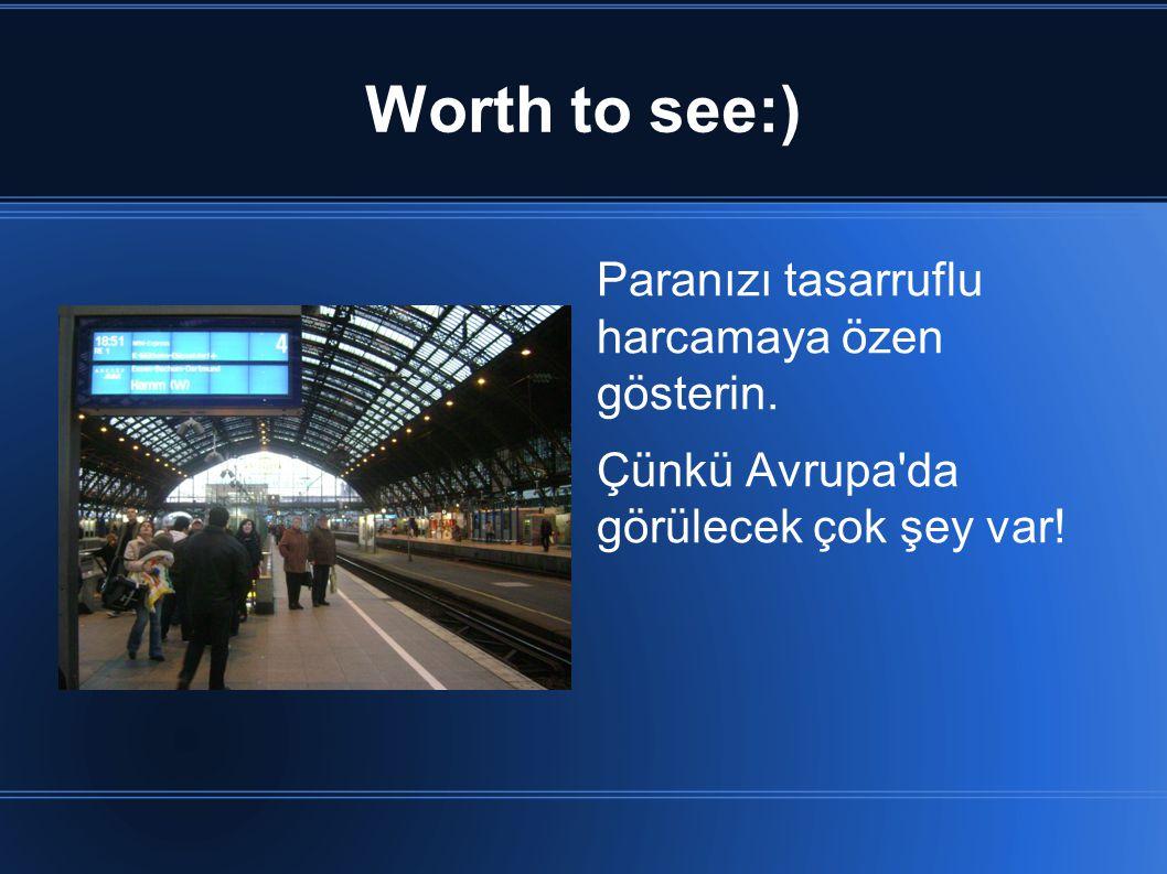 Worth to see:) Paranızı tasarruflu harcamaya özen gösterin. Çünkü Avrupa da görülecek çok şey var!