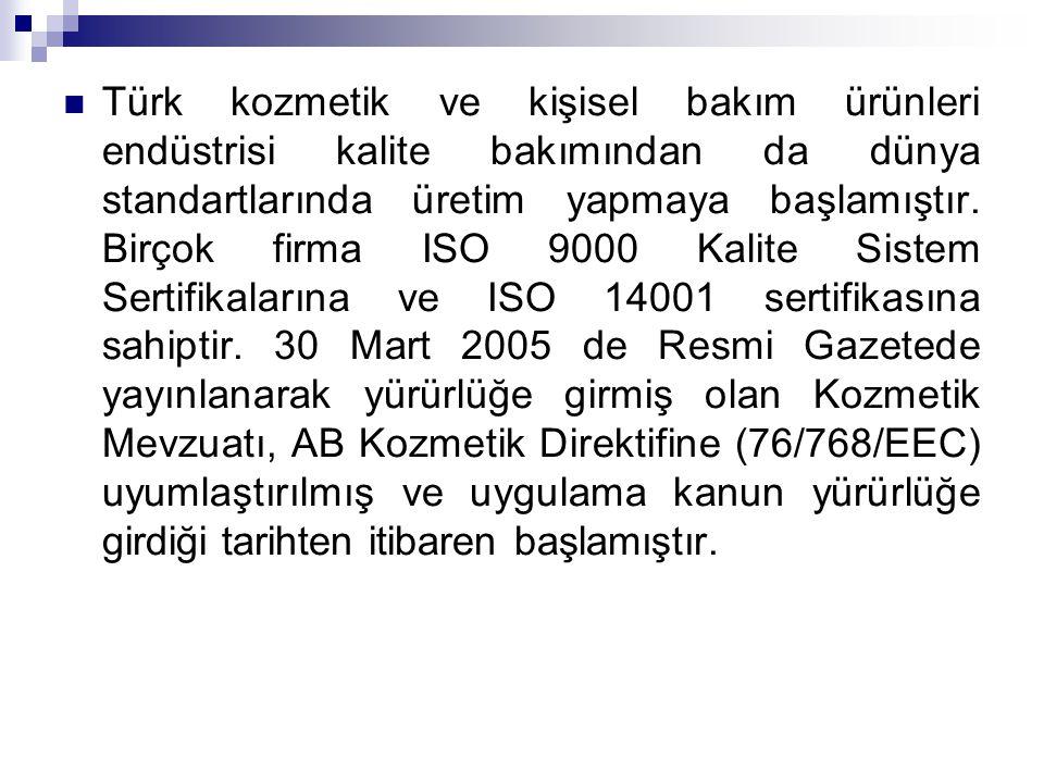 Türk kozmetik ve kişisel bakım ürünleri endüstrisi kalite bakımından da dünya standartlarında üretim yapmaya başlamıştır. Birçok firma ISO 9000 Kalite