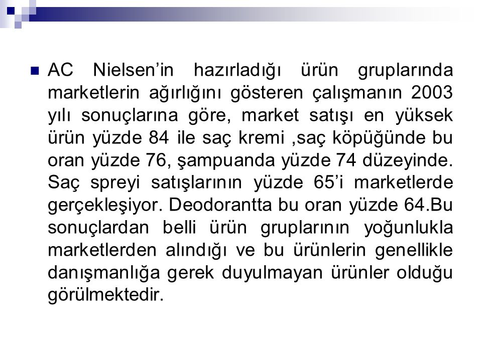 AC Nielsen'in hazırladığı ürün gruplarında marketlerin ağırlığını gösteren çalışmanın 2003 yılı sonuçlarına göre, market satışı en yüksek ürün yüzde 8
