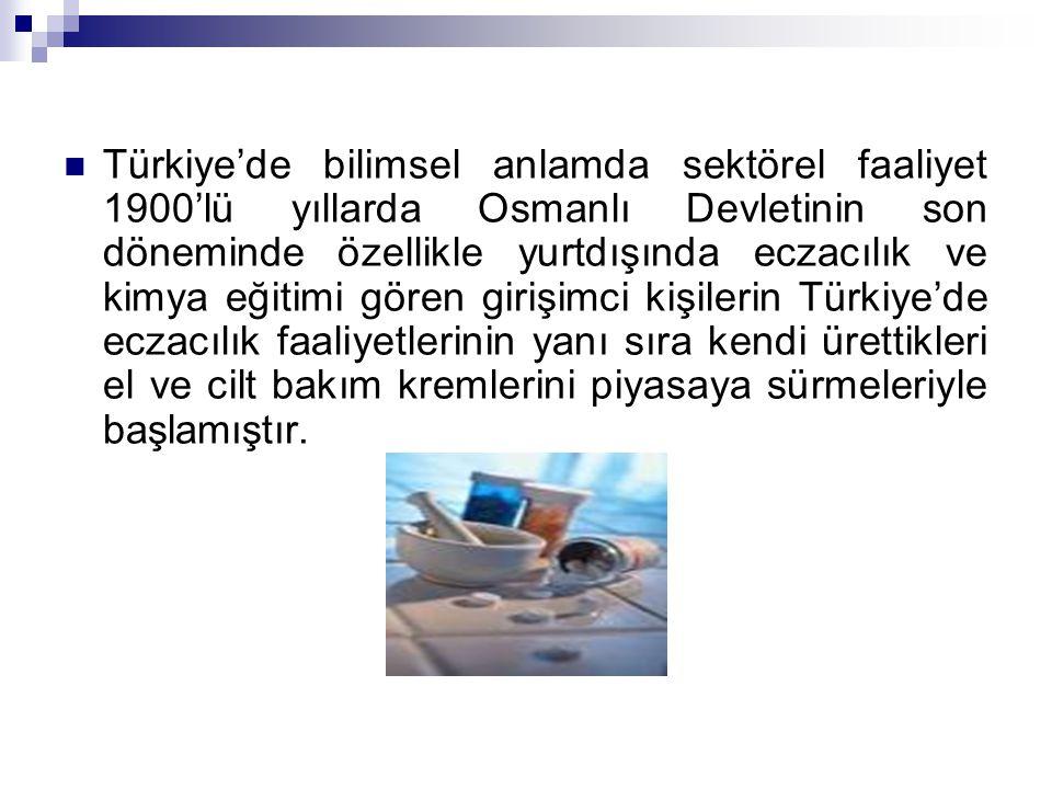 Türkiye'de bilimsel anlamda sektörel faaliyet 1900'lü yıllarda Osmanlı Devletinin son döneminde özellikle yurtdışında eczacılık ve kimya eğitimi gören