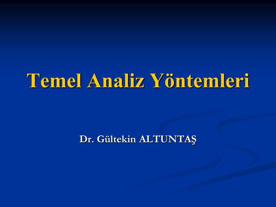Temel Analiz Yöntemleri Dr. Gültekin ALTUNTAŞ