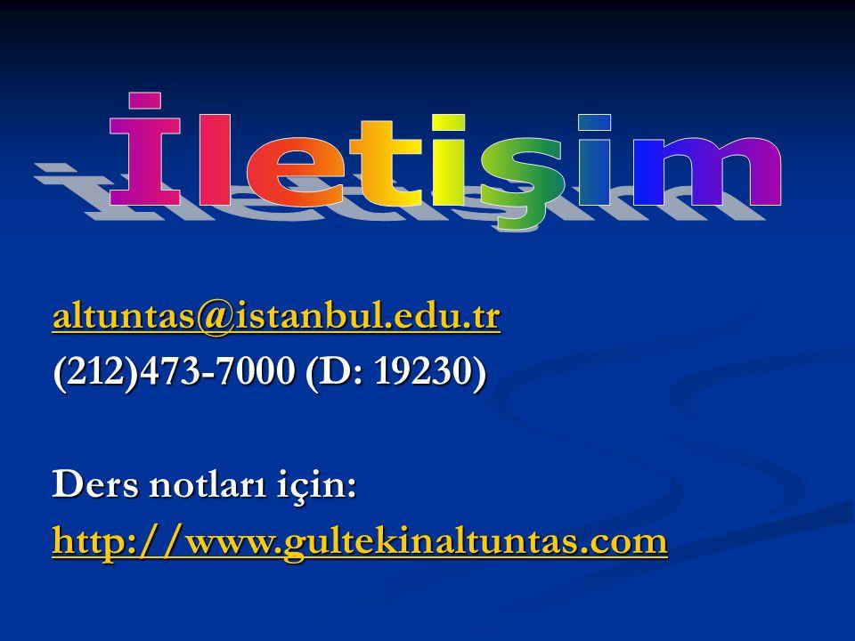 altuntas@istanbul.edu.tr (212)473-7000 (D: 19230) Ders notları için: http://www.gultekinaltuntas.com