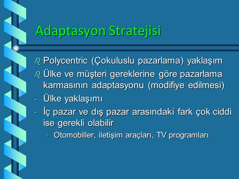 Standart Strateji b Ethnocentric yaklaşım b İhracatçı yaklaşımı b İç pazarınkine benzer pazarlar aramak b Düşük yatırım ve katılım, düşük risk yaklaşı
