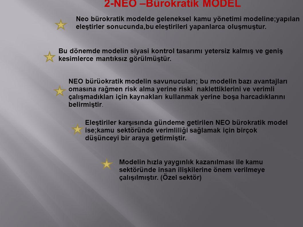 2-NEO –Bürokratik MODEL Neo bürokratik modelde geleneksel kamu yönetimi modeline;yapılan eleştirler sonucunda,bu eleştirileri yapanlarca oluşmuştur.
