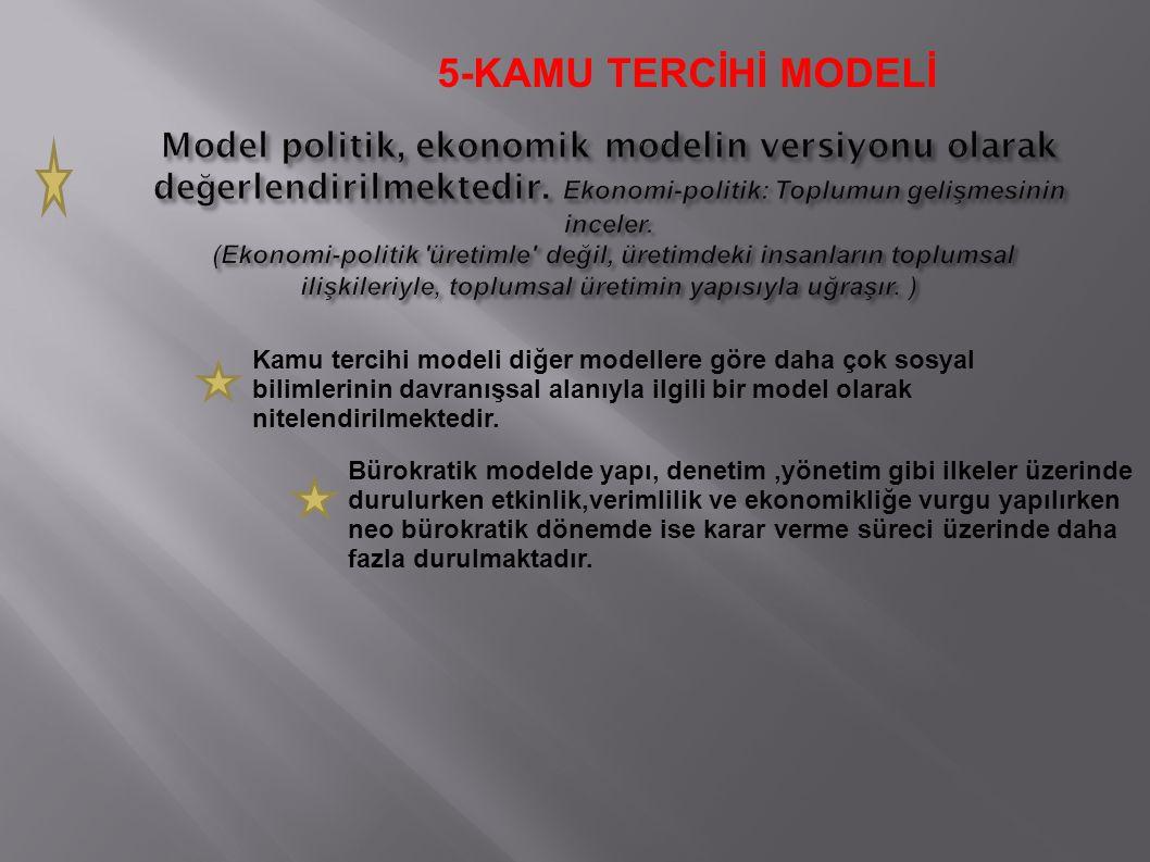 5-KAMU TERCİHİ MODELİ Kamu tercihi modeli diğer modellere göre daha çok sosyal bilimlerinin davranışsal alanıyla ilgili bir model olarak nitelendirilmektedir.