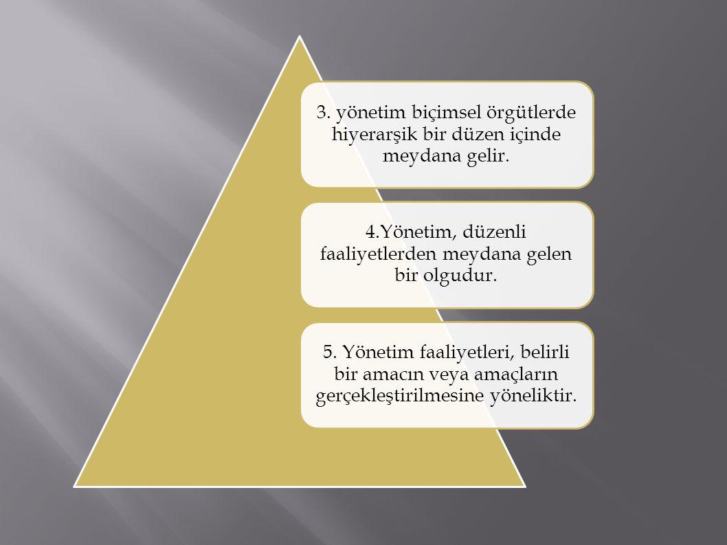 3. yönetim biçimsel örgütlerde hiyerarşik bir düzen içinde meydana gelir. 4.Yönetim, düzenli faaliyetlerden meydana gelen bir olgudur. 5. Yönetim faal