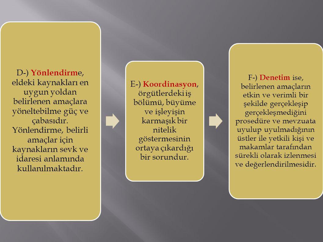 D-) Yönlendirm e, eldeki kaynakları en uygun yoldan belirlenen amaçlara yöneltebilme güç ve çabasıdır.