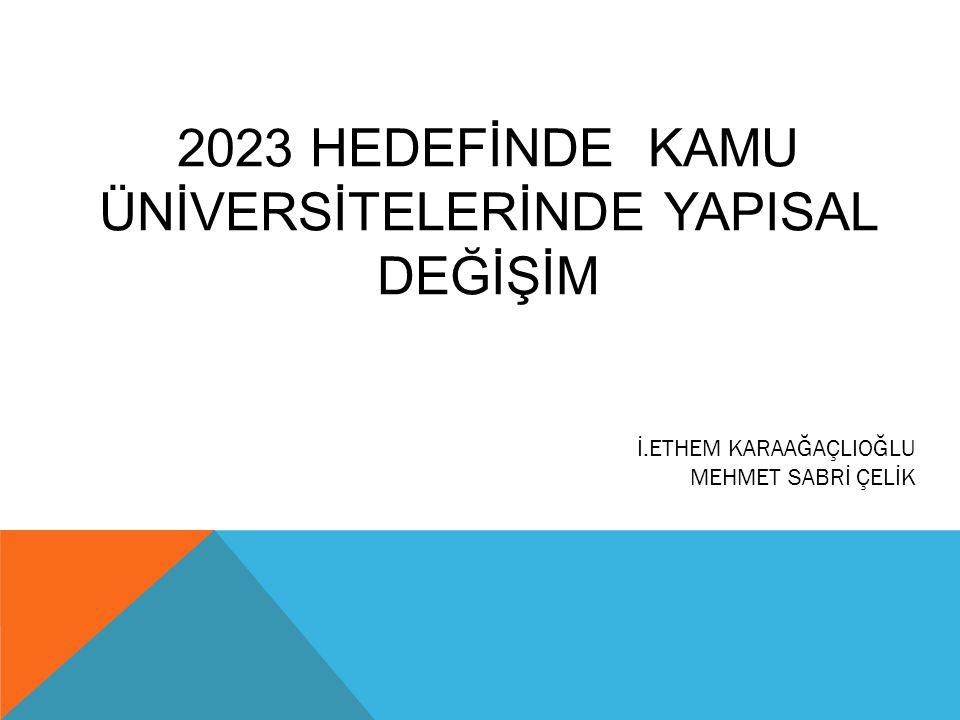 2023 HEDEFİNDE KAMU ÜNİVERSİTELERİNDE YAPISAL DEĞİŞİM İ.ETHEM KARAAĞAÇLIOĞLU MEHMET SABRİ ÇELİK