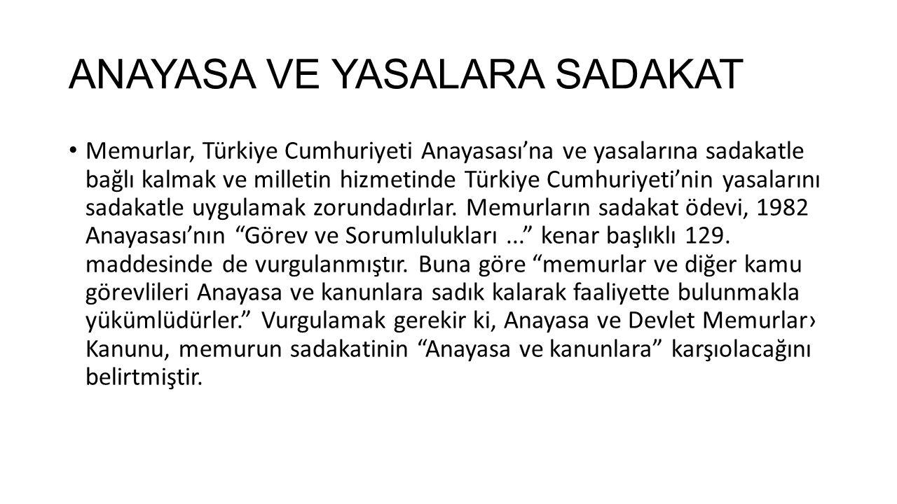 ANAYASA VE YASALARA SADAKAT Memurlar, Türkiye Cumhuriyeti Anayasası'na ve yasalarına sadakatle bağlı kalmak ve milletin hizmetinde Türkiye Cumhuriyeti
