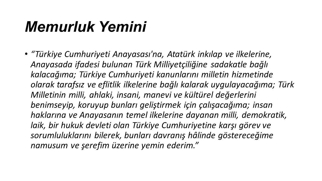"""Memurluk Yemini """"Türkiye Cumhuriyeti Anayasası'na, Atatürk inkılap ve ilkelerine, Anayasada ifadesi bulunan Türk Milliyetçiliğine sadakatle bağlı kala"""