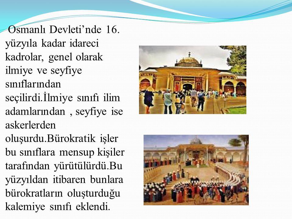Osmanlı Devleti'nde 16. yüzyıla kadar idareci kadrolar, genel olarak ilmiye ve seyfiye sınıflarından seçilirdi.İlmiye sınıfı ilim adamlarından, seyfiy