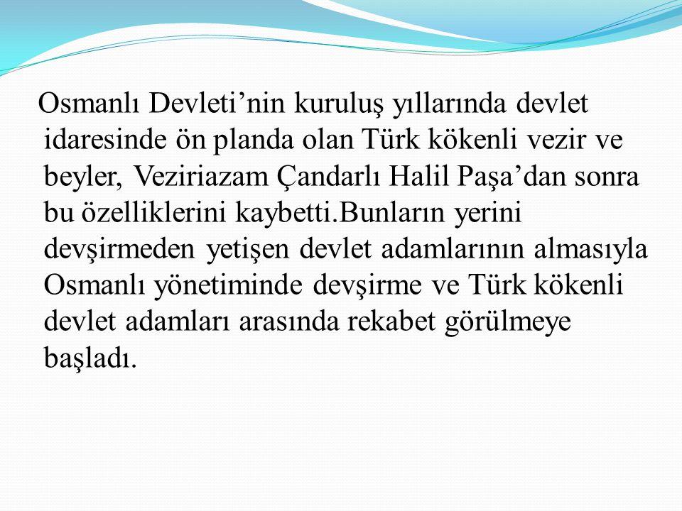 Osmanlı Devleti'nin kuruluş yıllarında devlet idaresinde ön planda olan Türk kökenli vezir ve beyler, Veziriazam Çandarlı Halil Paşa'dan sonra bu özel